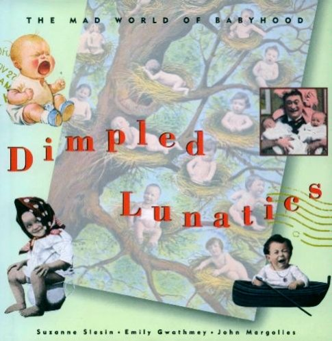 Dimpled Lunatics: The Mad World of Babyhood, Slesin, Suzanne