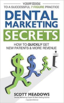 Dental Marketing Secrets: Your Guide To A Successful 7 - Figure Practice