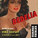 Bedelia (       UNABRIDGED) by Vera Caspary Narrated by Nicole Vilencia