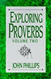 John Phillips Exploring Proverbs: Vol 2: 002 (The Exploring Series)