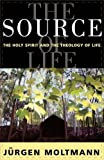 The Source of Life: Holy Spirit and the Theology of Life (0334026989) by Jurgen Moltmann