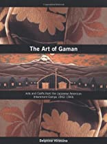 Free The Art of Gaman: Arts and Crafts from the Japanese American Internment Camps 1942-1946 Ebook & PDF Download