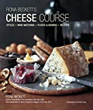 Fiona Beckett's Cheese Course: Styles, Wine Matching, Plates & Boards, Recipes