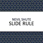 Slide Rule: Autobiography of an Engineer | Nevil Shute
