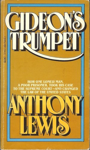 Gideon's Trumpet; How One Lonely Man, a Poor Prisoner, Took His Case to The Supreme Court - and Changed the Law of the United States, Anthony Lewis