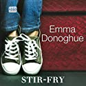 Stir-Fry (       UNABRIDGED) by Emma Donoghue Narrated by Caroline Lennon