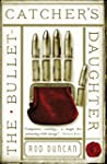 The Bullet-Catcher's Daughter: The Fa...