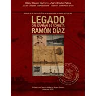 Legado del Capitan de Corbeta Ramon Diaz: Historia de la marina de guerra de Venezuela de inicios del siglo XX...