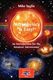 Search : Astrophysics is Easy!: An Introduction for the Amateur Astronomer (The Patrick Moore Practical Astronomy Series)