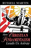 How Christian Fundamentalism Leads Us Astray (0741455137) by Russell Martin
