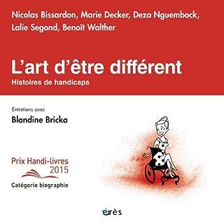 L'art d'être différent : histoires de handicaps, Bissardon , Nicolas