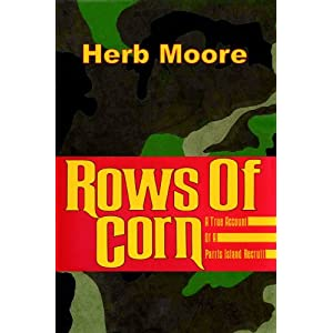 Rows of Corn/a True Account of a Paris Island Recruit Herb Moore