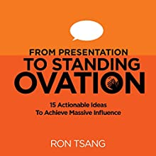 From Presentation to Standing Ovation: 15 Actionable Ideas to Achieve Massive Influence Audiobook by Ron Tsang Narrated by Ron Tsang
