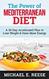 The Power of Mediterranean Diet: A 30-Day Accelerated Plan to Lose Weight & Have More Energy