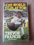 World to Play for (0586059741) by Francis, Trevor