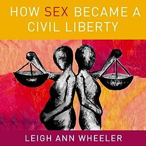 How Sex Became a Civil Liberty Audiobook