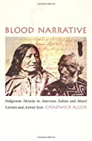 Blood Narrative: Indigenous Identity in American Indian and Maori Literary and Activist Texts (New Americanists)