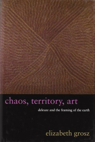 Chaos, Territory, Art: Deleuze and the Framing of the Earth (The Wellek Library Lectures)