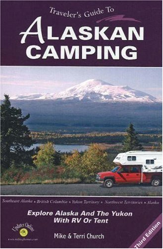 Traveler's Guide to Alaskan Camping: Explore Alaska and the Yukon with RV or Tent (Traveler's Guide series)