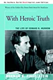 With Heroic Truth: The Life of Edward R. Murrow (0595348068) by Finkelstein, Norman