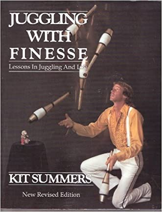 Juggling With Finesse: The Definitive Book of Juggling written by Kit Summers