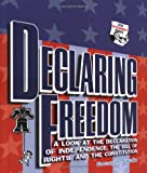 Declaring Freedom: A Look at the Declaration of Independence, the Bill of Rights, and the Constitution (How Government Works)