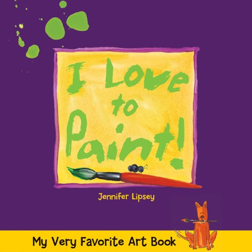 My Very Favorite Art Book: I Love to Paint!