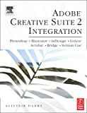 Adobe Creative Suite 2 Integration: Photoshop, Illustrator, Indesign, Golive, Acrobat, Bridge and Version Cue
