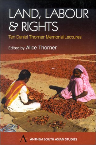 Land, Labour and Rights: Ten Daniel Thorner Memorial Lectures (Anthem South Asian Studies)