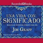 Una vida con significado [A Significant Life (Texto Completo)] | Jim Graff