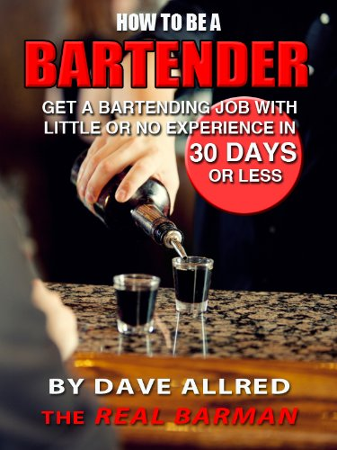 Amazon.com: How to be a Bartender: Get a Bartending Job With Little or no Experience in 30 Days or Less eBook: Dave Allred: Kindle Store