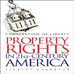 Cornerstone of Liberty: Property Rights in 21st-Century America | Timothy Sandefur