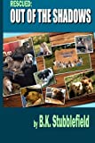 img - for Rescued Out of the Shadows: Short stories of rescued dogs coming out of the shadows and into light and love book / textbook / text book