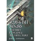 32/64-Bit 80x86 Assembly Language Architectureby James C. Leiterman