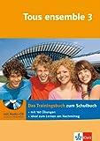 Tous ensemble 3 - Das Trainingsbuch: Französisch - passgenau zum Lehrwerk üben