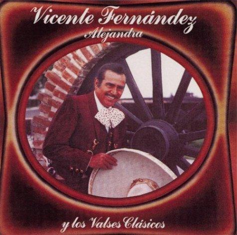 Vicente Fernandez - Alejandra Y los Valses Clasicos - Zortam Music