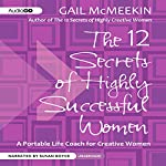 The 12 Secrets of Highly Successful Women: A Portable Life Coach for Creative Women   Gail McMeekin