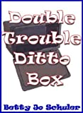 Double Trouble Ditto Box