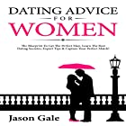 Dating Advice for Women: The Blueprint to Get the Perfect Man Hörbuch von Jason Gale Gesprochen von: Eric Morrison