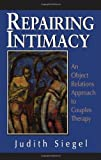 Repairing Intimacy: An Object Relations Approach to Couples Therapy (The Library of Object Relations)