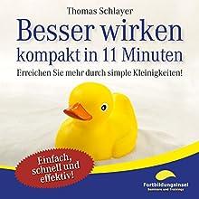 Besser wirken - kompakt in 11 Minuten: Erreichen Sie mehr durch simple Kleinigkeiten! Hörbuch von Thomas Schlayer Gesprochen von: Ralph Wagner