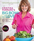 img - for Cristina Ferrare's Big Bowl of Love: Delight Family and Friends with More than 150 Simple, Fabulous Recipes book / textbook / text book