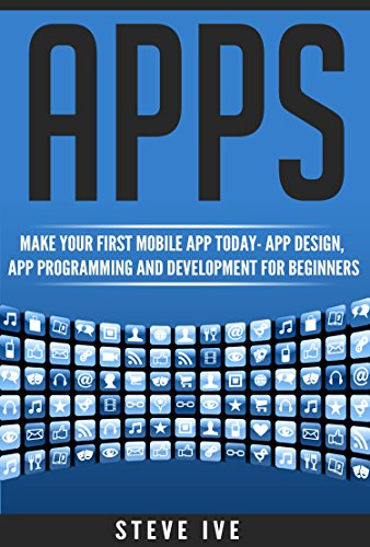 Apps: Make Your First Mobile App Today- App Design, App Programming and Development for Beginners (ios, android, smartphone, tablet, apple, samsung, App ... Programming, Mobile App, Tablet App Book 1) (Tablet With Apps compare prices)