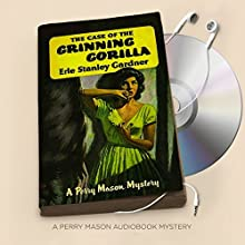The Case of the Grinning Gorilla: Perry Mason, Book 40 Audiobook by Erle Stanley Gardner Narrated by Alexander Cendese