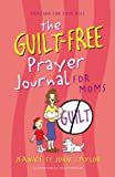 TAYLOR JEANNIE GUILT FREE PRAYER JOURNAL FOR MUMS THE P (Praying for Your Kids)