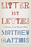 Letter by Letter: A History of the Written Word (0393058859) by Battles, Matthew