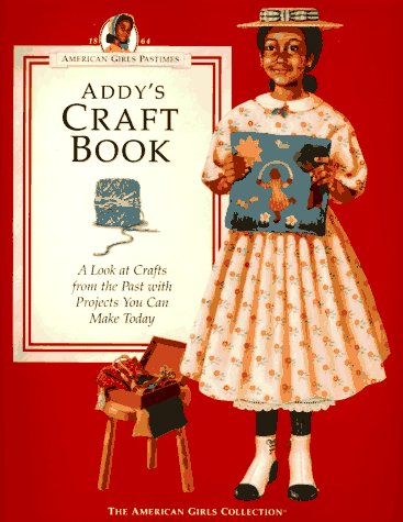Addy's Craft Book: A Look at Crafts from the Past With Projects You Can Make Today (American Girls Collection)