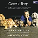 Cesar's Way: The Natural, Everyday Guide to Understanding and Correcting Common Dog Problems (       UNABRIDGED) by Cesar Millan, Melissa Jo Peltier Narrated by John H. Mayer