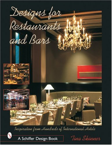 Design for Restaurants and Bars Inspiration for 100s of International Hotels (Schiffer Design Book Series)