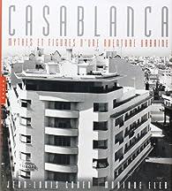 Casablanca : Mythes et figures d\'une aventure urbaine par Jean-Louis Cohen